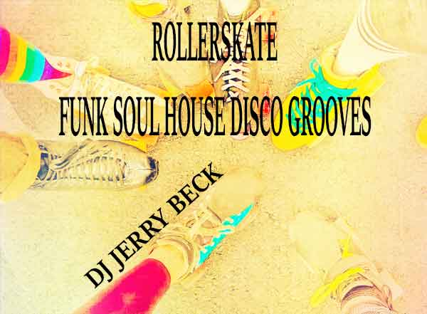 Rollerskate Funk Soul House Disco Grooves by the San Diego dj